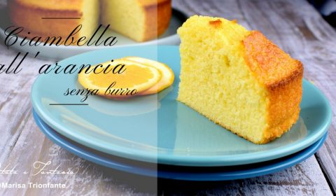 Torta all'arancia senza burro con fecola di patate
